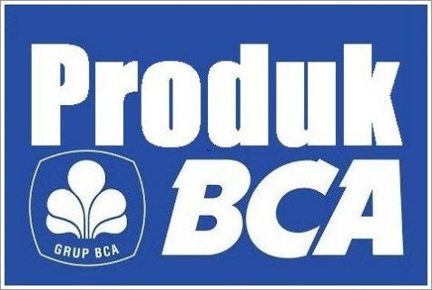 Produk Bank BCA Yang Dapat Anda nikmati Sebagai Nasabah