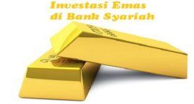 Cara Investasi Emas di Bank Syariah dan Keuntungannya