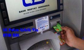 Cara Isi Ulang Pulsa Listrik Lewat ATM BRI Yang Mudah dan Cepat