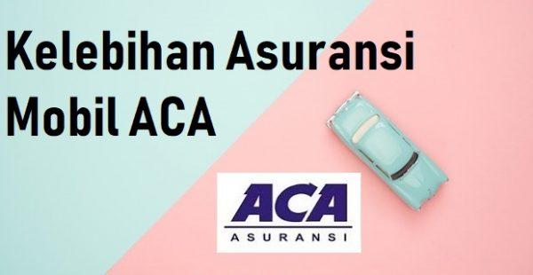 Apa Saja Kelebihan Asuransi Mobil ACA? 4 Hal Ini Sebaiknya Anda Tahu!